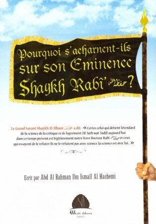 Pourquoi s'acharnent-ils sur son Eminence Shaykh Rabi'