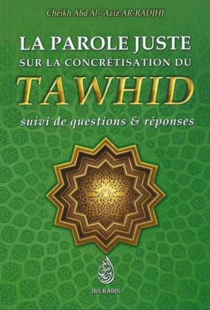 La Parole Juste sur la Concrétisation du Tawhid - Sheikh Abd Al'Aziz Ar-Radjhi
