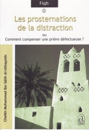 Les prosternations de la distraction - Sheikh al 'Uthaymîn