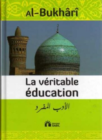 La veritable éducation - L'Imam Al Bukhâri