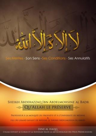 La Ilaha Illa Allah : ses Mérites, son Sens, ses Conditions et ses Annulatifs - Sheikh 'abder-Razzak al 'abbad